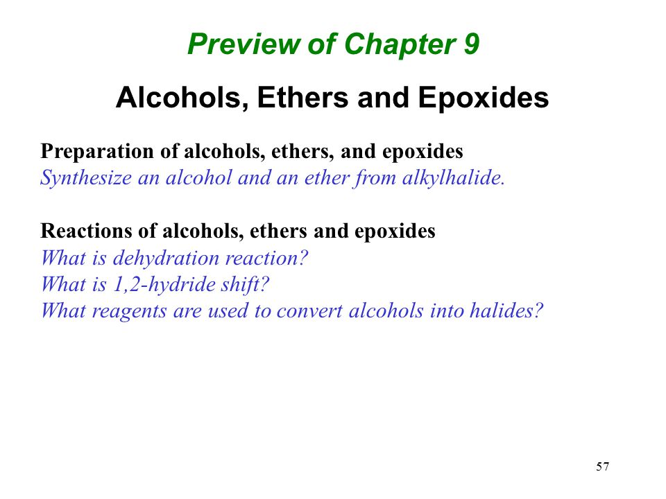 57 Preview of Chapter 9 Alcohols, Ethers and Epoxides Preparation of alcohols, ethers, and epoxides Synthesize an alcohol and an ether from alkylhalid