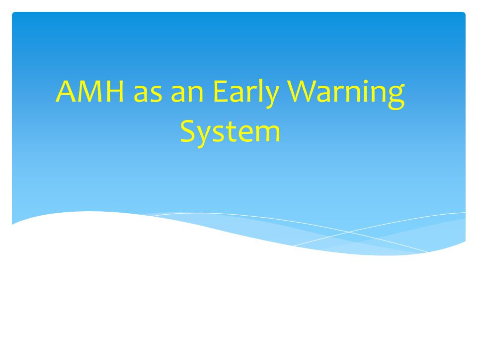 AMH as an Early Warning System