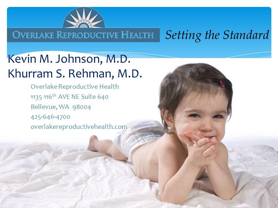 Kevin M. Johnson, M.D. Khurram S. Rehman, M.D. Overlake Reproductive Health 1135 116 th AVE NE Suite 640 Bellevue, WA 98004 425-646-4700 overlakerepro