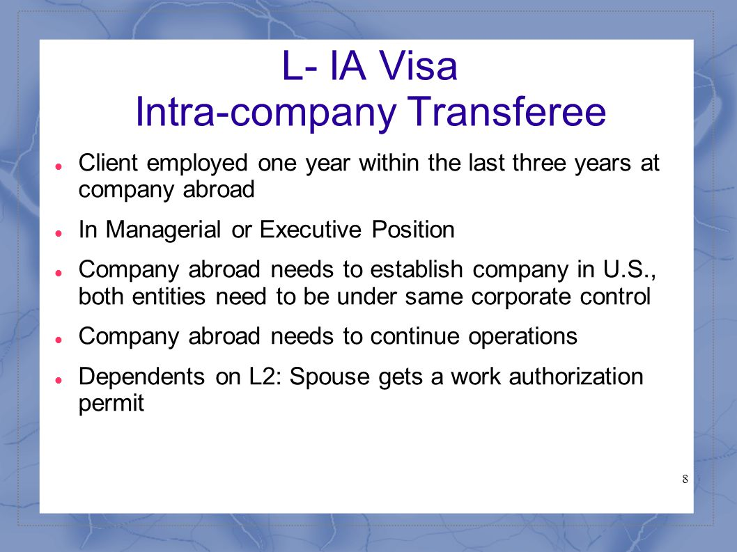8 L- IA Visa Intra-company Transferee Client employed one year within the last three years at company abroad In Managerial or Executive Position Compa