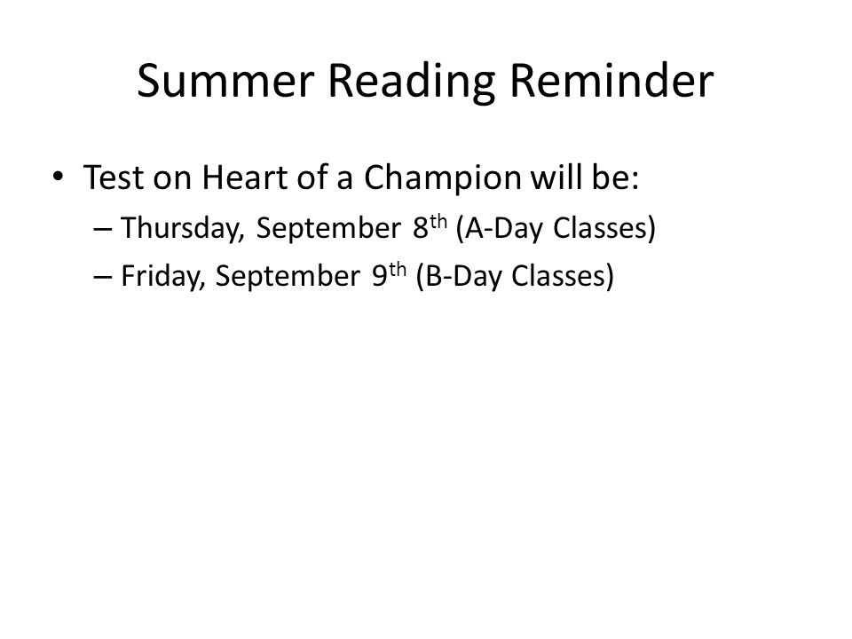 Summer Reading Reminder Test on Heart of a Champion will be: – Thursday, September 8 th (A-Day Classes) – Friday, September 9 th (B-Day Classes)