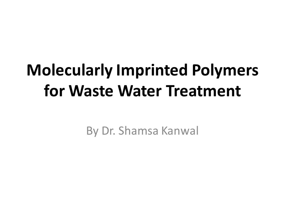 Molecularly Imprinted Polymers for Waste Water Treatment By Dr. Shamsa Kanwal