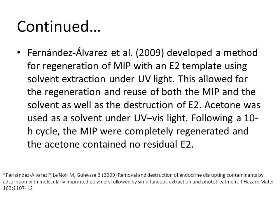 Continued… Fernández-Álvarez et al. (2009) developed a method for regeneration of MIP with an E2 template using solvent extraction under UV light. Thi