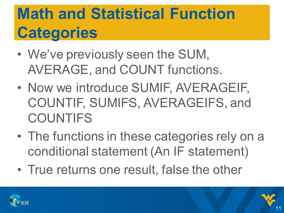 Math and Statistical Function Categories We've previously seen the SUM, AVERAGE, and COUNT functions.