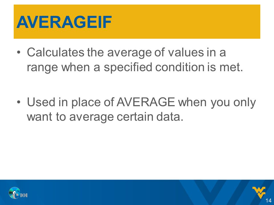 AVERAGEIF Calculates the average of values in a range when a specified condition is met.