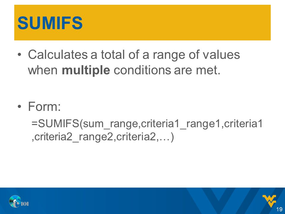 SUMIFS Calculates a total of a range of values when multiple conditions are met.