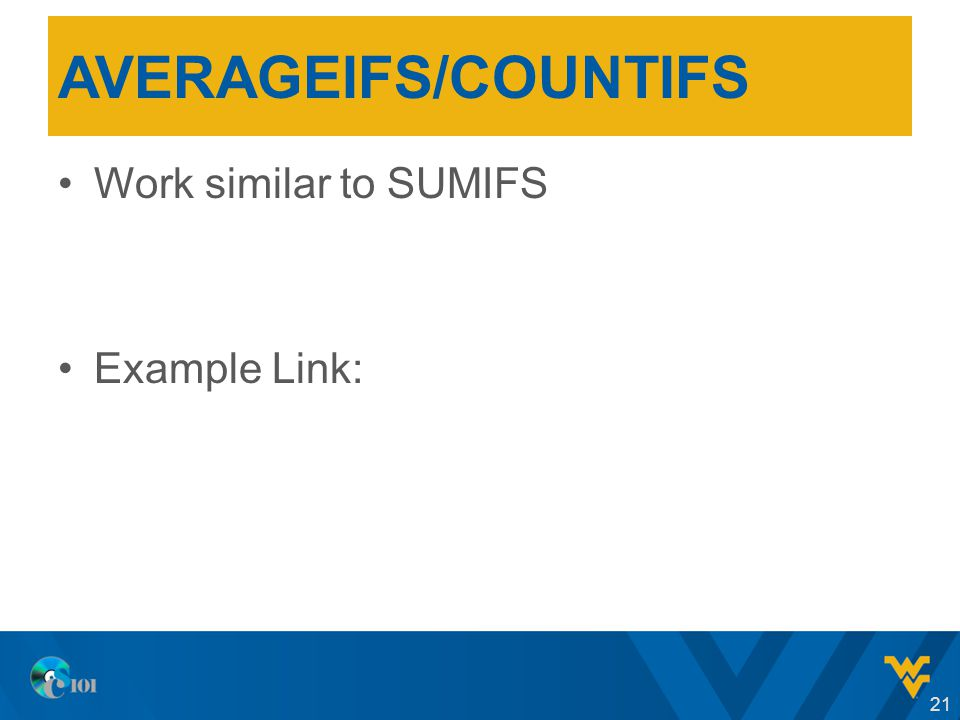 AVERAGEIFS/COUNTIFS Work similar to SUMIFS Example Link: 21