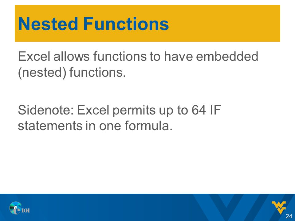 Nested Functions Excel allows functions to have embedded (nested) functions.