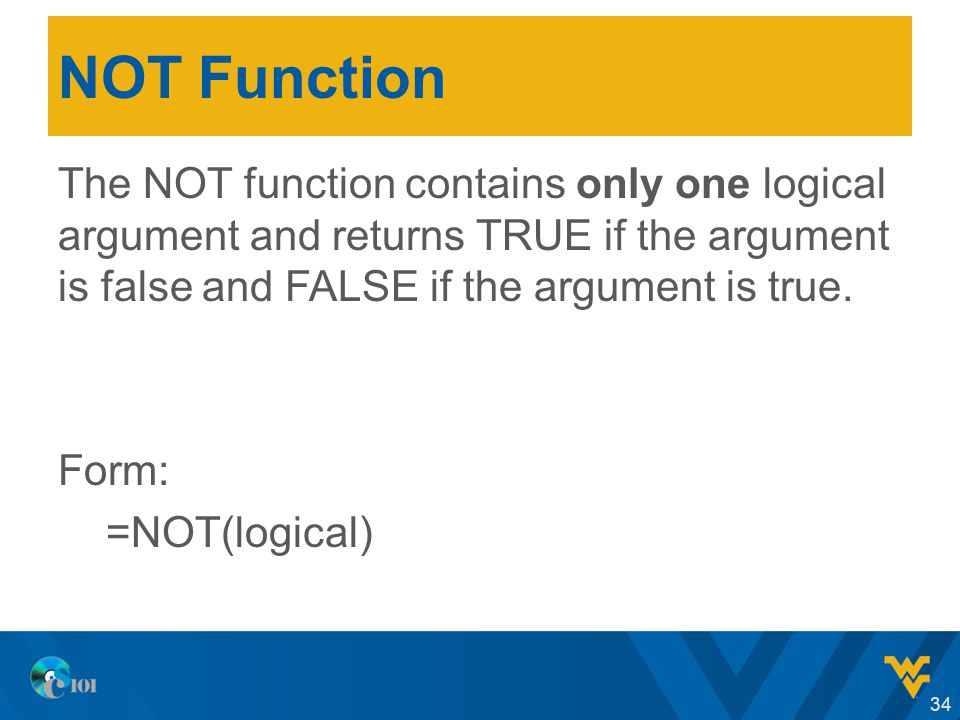 NOT Function The NOT function contains only one logical argument and returns TRUE if the argument is false and FALSE if the argument is true.