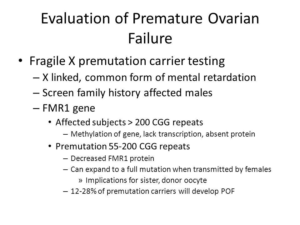 Evaluation of Premature Ovarian Failure Fragile X premutation carrier testing – X linked, common form of mental retardation – Screen family history af