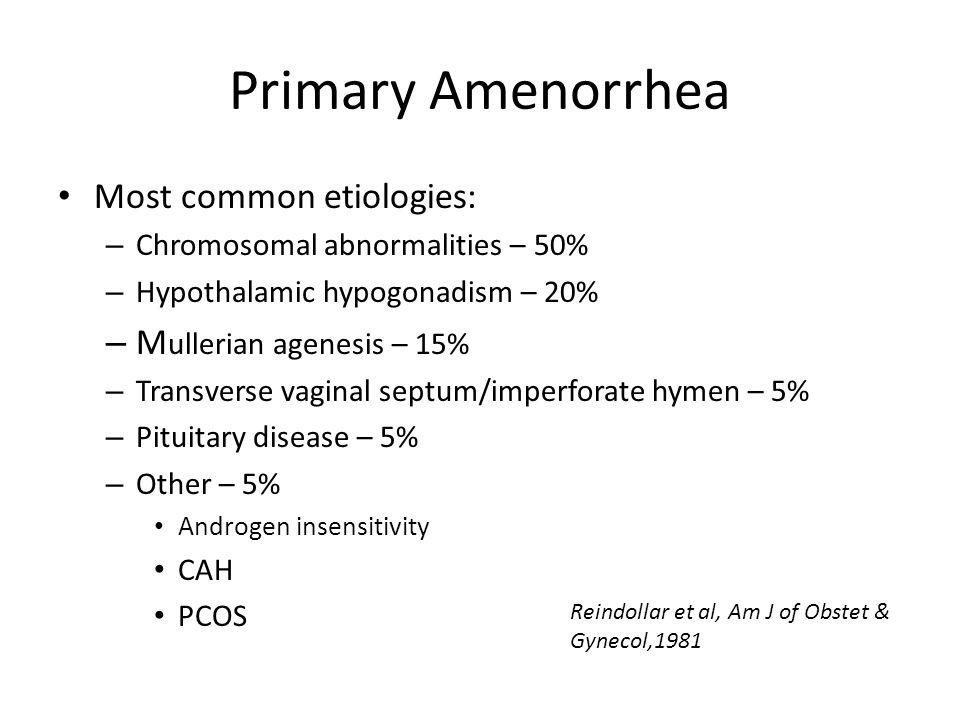Primary Amenorrhea Most common etiologies: – Chromosomal abnormalities – 50% – Hypothalamic hypogonadism – 20% – M ullerian agenesis – 15% – Transvers