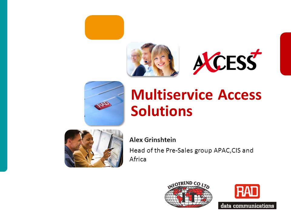 AXCESS + PM2010 Slide 1 Multiservice Access Solutions Alex Grinshtein Head of the Pre-Sales group APAC,CIS and Africa