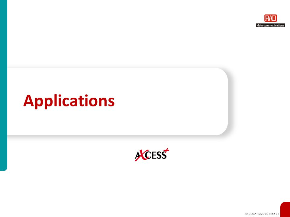 AXCESS + PM2010 Slide 14 Applications