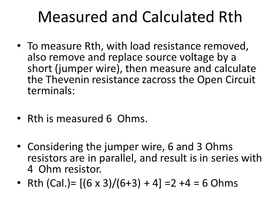 Measured and Calculated Rth To measure Rth, with load resistance removed, also remove and replace source voltage by a short (jumper wire), then measur