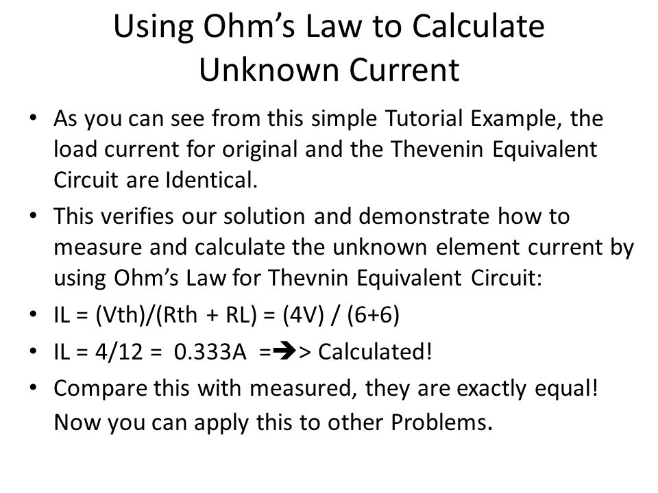 Using Ohm's Law to Calculate Unknown Current As you can see from this simple Tutorial Example, the load current for original and the Thevenin Equivale