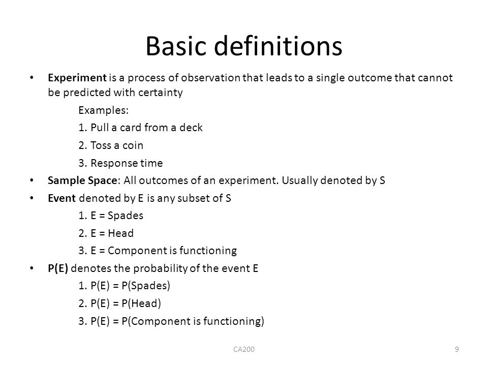 Basic definitions Experiment is a process of observation that leads to a single outcome that cannot be predicted with certainty Examples: 1. Pull a ca