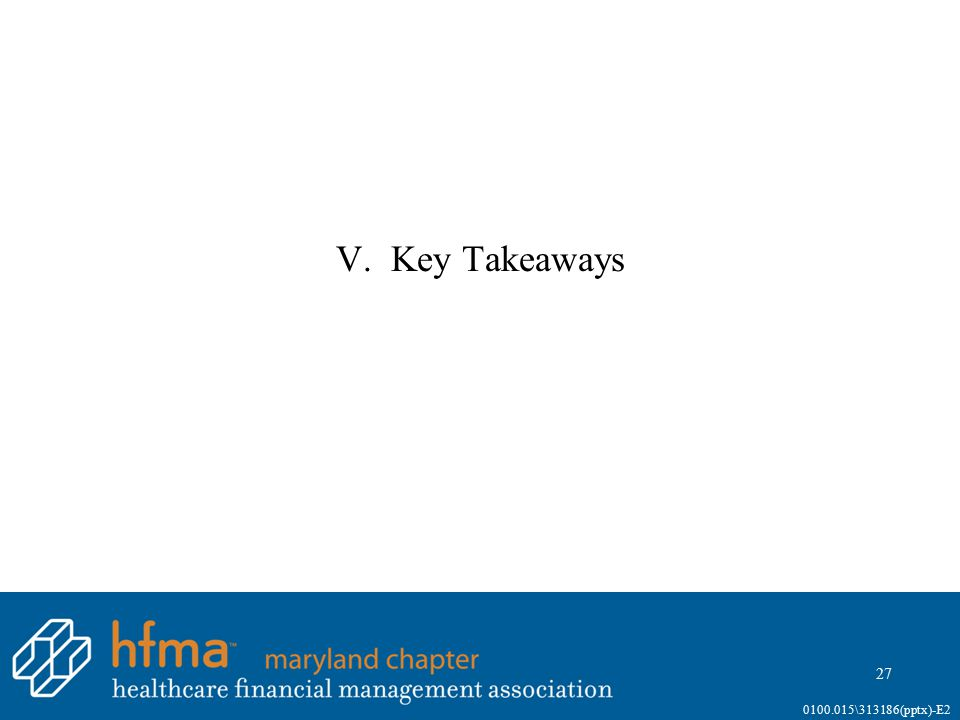 V. Key Takeaways 27 0100.015\313186(pptx)-E2