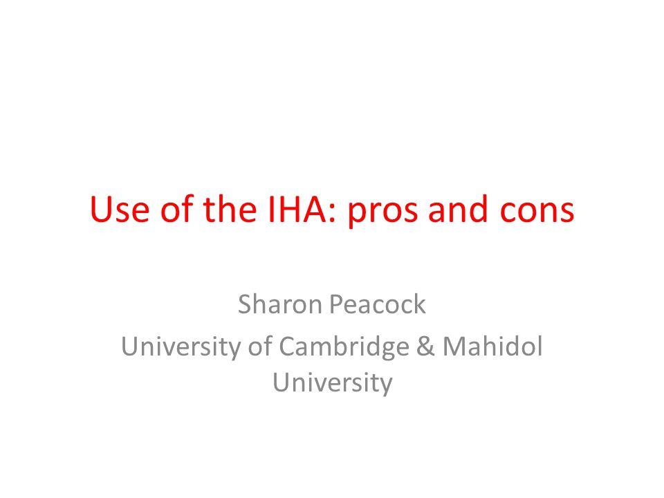 Use of the IHA: pros and cons Sharon Peacock University of Cambridge & Mahidol University