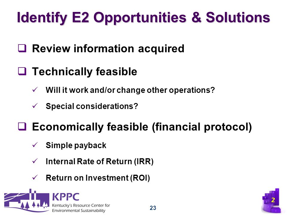 Identify E2 Opportunities & Solutions  Review information acquired  Technically feasible Will it work and/or change other operations? Special consid
