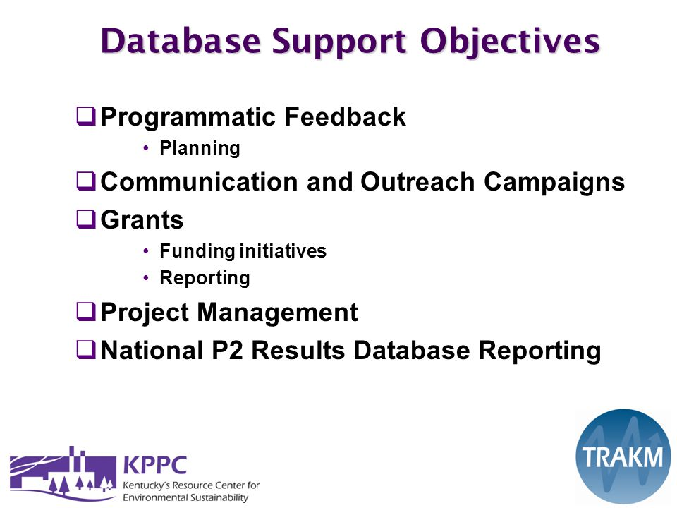 Database Support Objectives  Programmatic Feedback Planning  Communication and Outreach Campaigns  Grants Funding initiatives Reporting  Project Management  National P2 Results Database Reporting