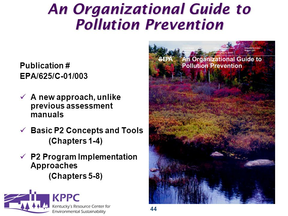 44 An Organizational Guide to Pollution Prevention Publication # EPA/625/C-01/003 A new approach, unlike previous assessment manuals Basic P2 Concepts