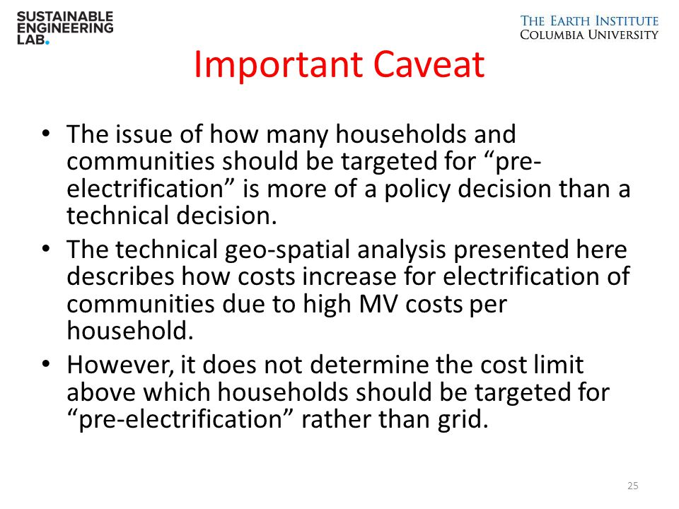 """Important Caveat The issue of how many households and communities should be targeted for """"pre- electrification"""" is more of a policy decision than a te"""