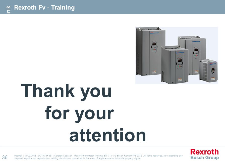 Internal | 01/22/2013 | DC-IA/SFS31 | Carsten Kobusch | Rexroth Parameter Training EN V1.0 | © Bosch Rexroth AG 2012. All rights reserved, also regard