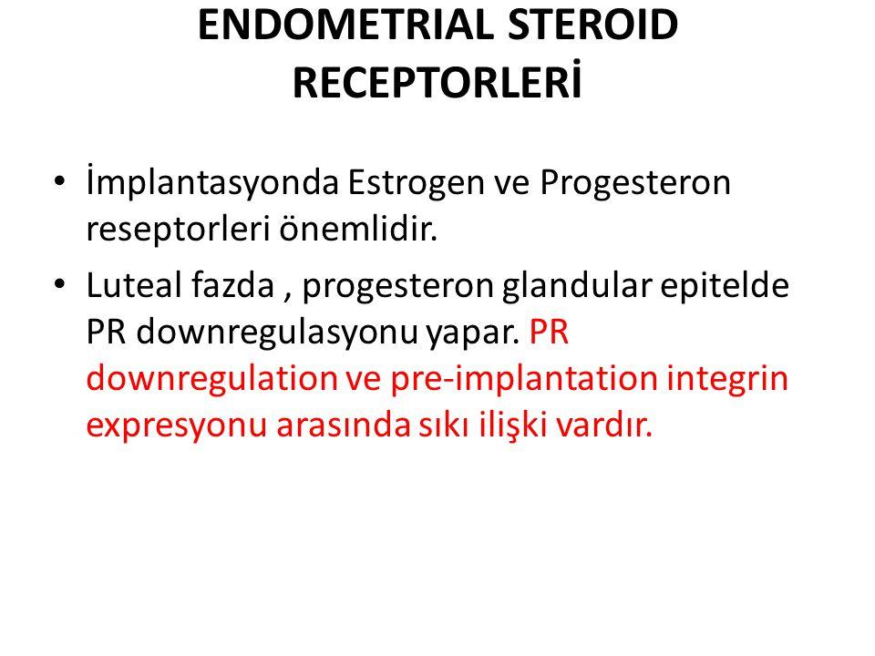 ENDOMETRIAL STEROID RECEPTORLERİ İmplantasyonda Estrogen ve Progesteron reseptorleri önemlidir. Luteal fazda, progesteron glandular epitelde PR downre