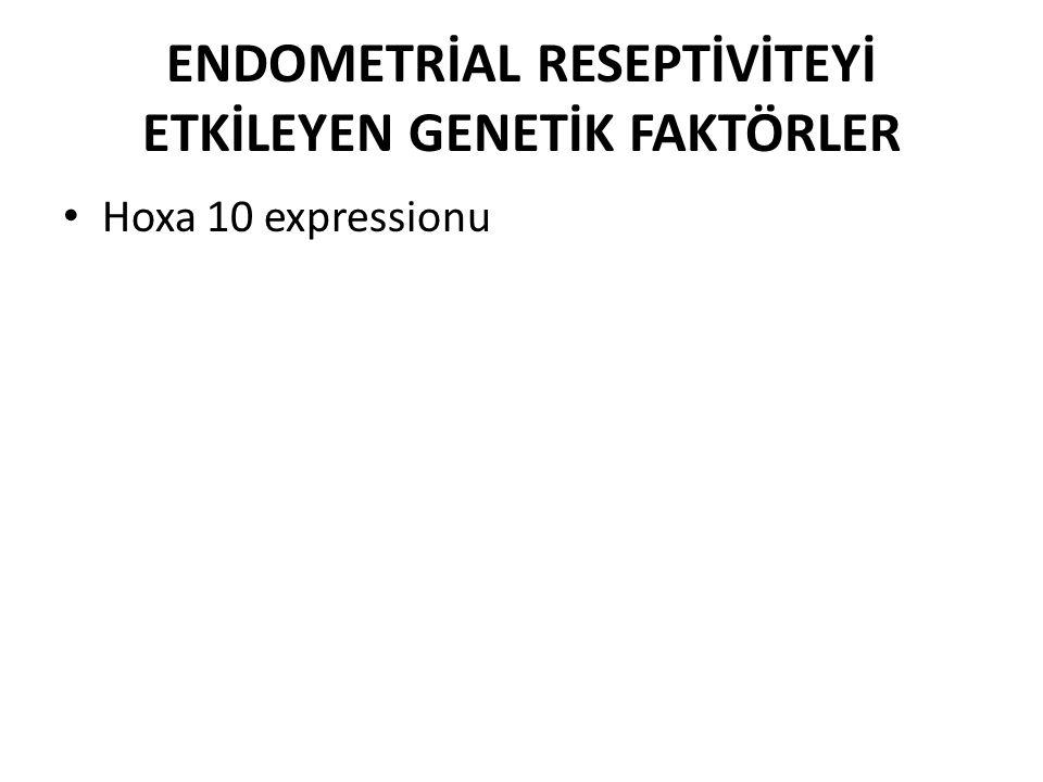 ENDOMETRİAL RESEPTİVİTEYİ ETKİLEYEN GENETİK FAKTÖRLER Hoxa 10 expressionu