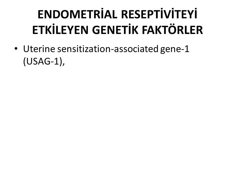 ENDOMETRİAL RESEPTİVİTEYİ ETKİLEYEN GENETİK FAKTÖRLER Uterine sensitization-associated gene-1 (USAG-1),