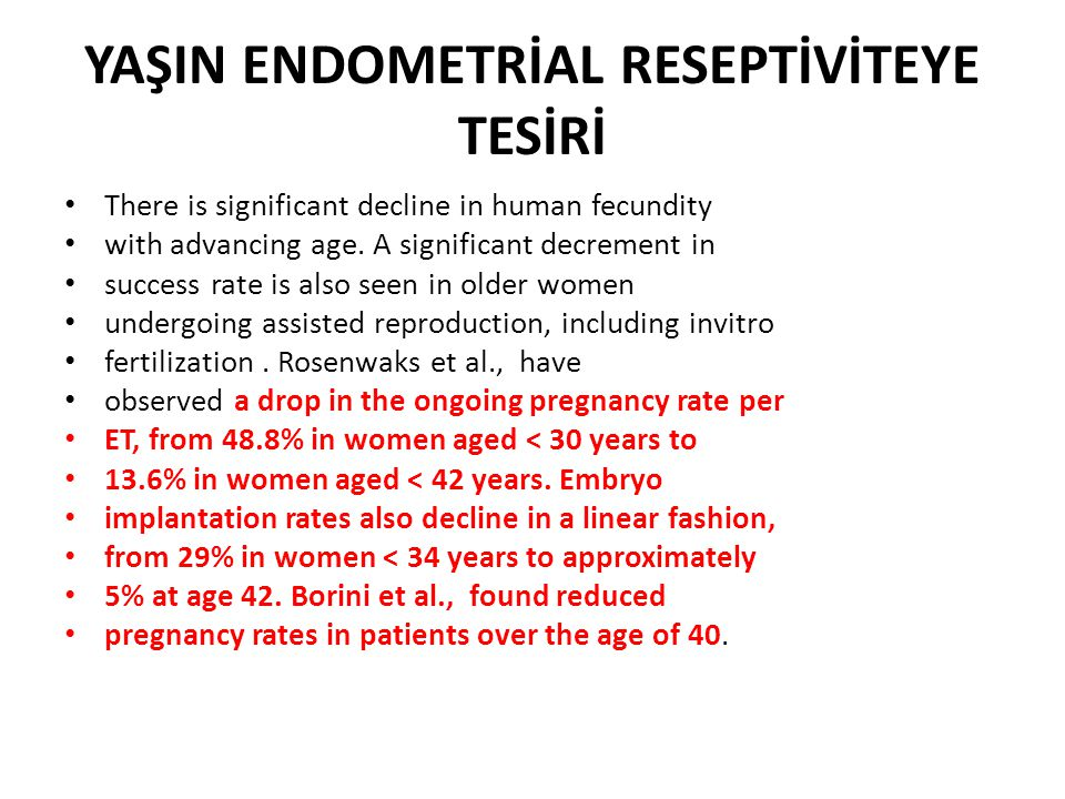 YAŞIN ENDOMETRİAL RESEPTİVİTEYE TESİRİ There is significant decline in human fecundity with advancing age. A significant decrement in success rate is