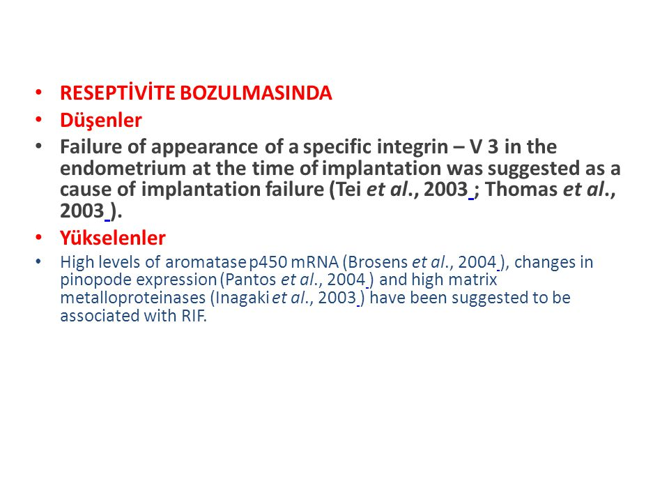 RESEPTİVİTE BOZULMASINDA Düşenler Failure of appearance of a specific integrin – V 3 in the endometrium at the time of implantation was suggested as a