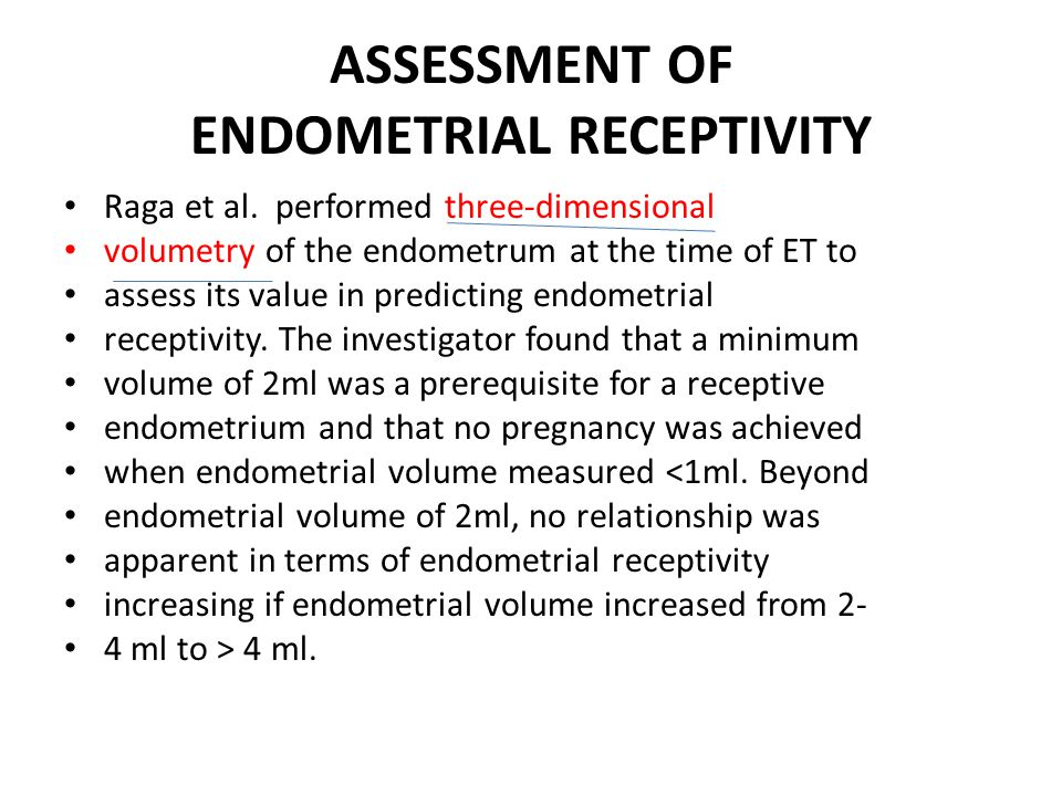 ASSESSMENT OF ENDOMETRIAL RECEPTIVITY Raga et al. performed three-dimensional volumetry of the endometrum at the time of ET to assess its value in pre