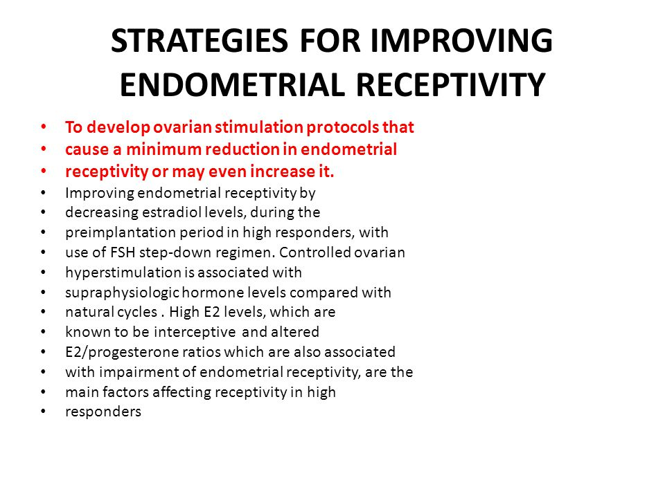 STRATEGIES FOR IMPROVING ENDOMETRIAL RECEPTIVITY To develop ovarian stimulation protocols that cause a minimum reduction in endometrial receptivity or