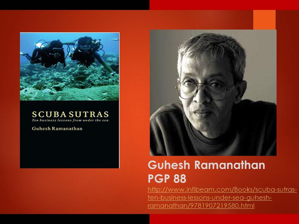 Guhesh Ramanathan PGP 88 http://www.infibeam.com/Books/scuba-sutras- ten-business-lessons-under-sea-guhesh- ramanathan/9781907219580.html
