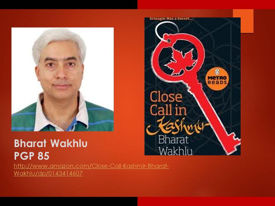 Bharat Wakhlu PGP 85 http://www.amazon.com/Close-Call-Kashmir-Bharat- Wakhlu/dp/0143414607