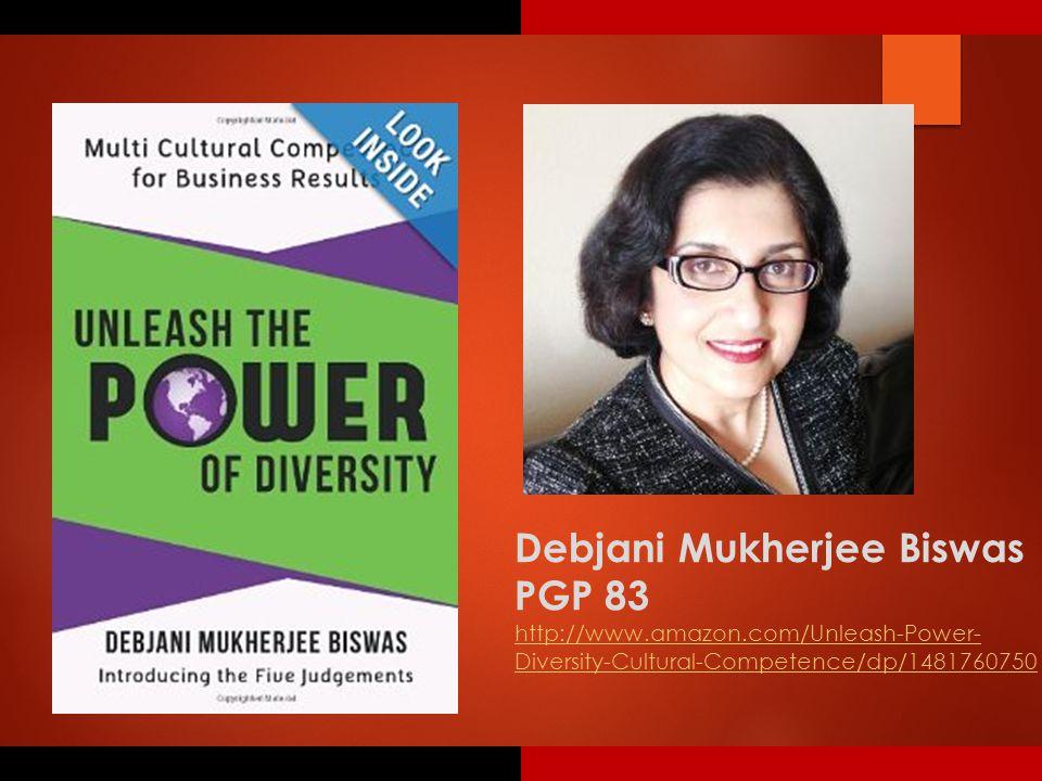 Debjani Mukherjee Biswas PGP 83 http://www.amazon.com/Unleash-Power- Diversity-Cultural-Competence/dp/1481760750