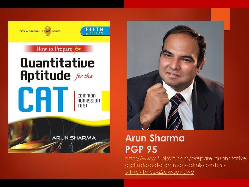 Arun Sharma PGP 95 http://www.flipkart.com/prepare-quantitative- aptitude-cat-common-admission-test- 5th/p/itmczyz2ewgg7uwp