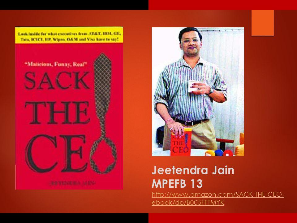 Jeetendra Jain MPEFB 13 http://www.amazon.com/SACK-THE-CEO- ebook/dp/B005FFTMYK