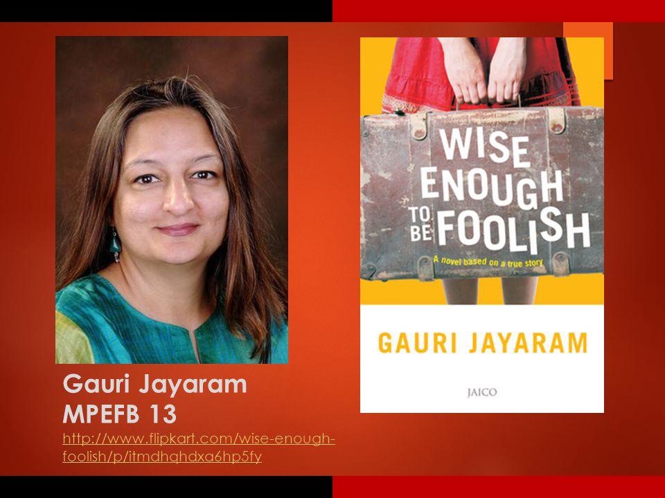 Gauri Jayaram MPEFB 13 http://www.flipkart.com/wise-enough- foolish/p/itmdhqhdxa6hp5fy