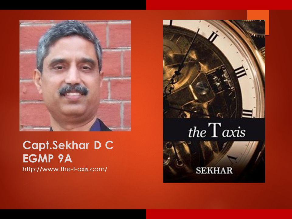 Capt.Sekhar D C EGMP 9A http://www.the-t-axis.com/
