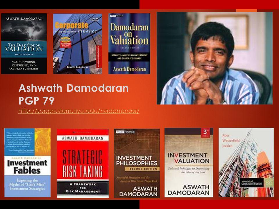 Ashwath Damodaran PGP 79 http://pages.stern.nyu.edu/~adamodar/