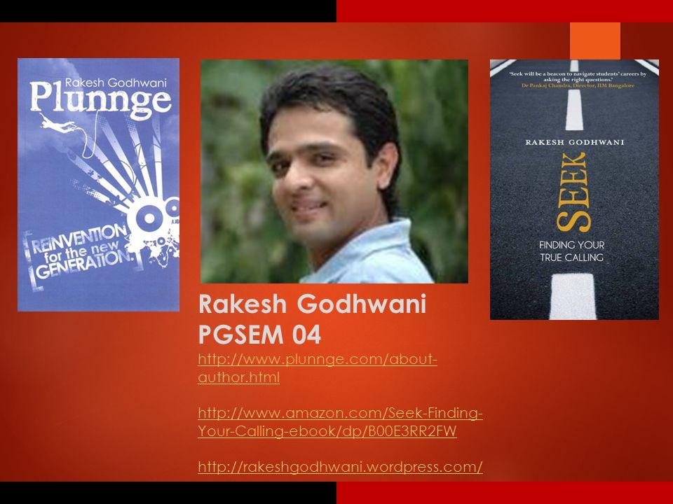 Rakesh Godhwani PGSEM 04 http://www.plunnge.com/about- author.html http://www.amazon.com/Seek-Finding- Your-Calling-ebook/dp/B00E3RR2FW http://rakeshgodhwani.wordpress.com/