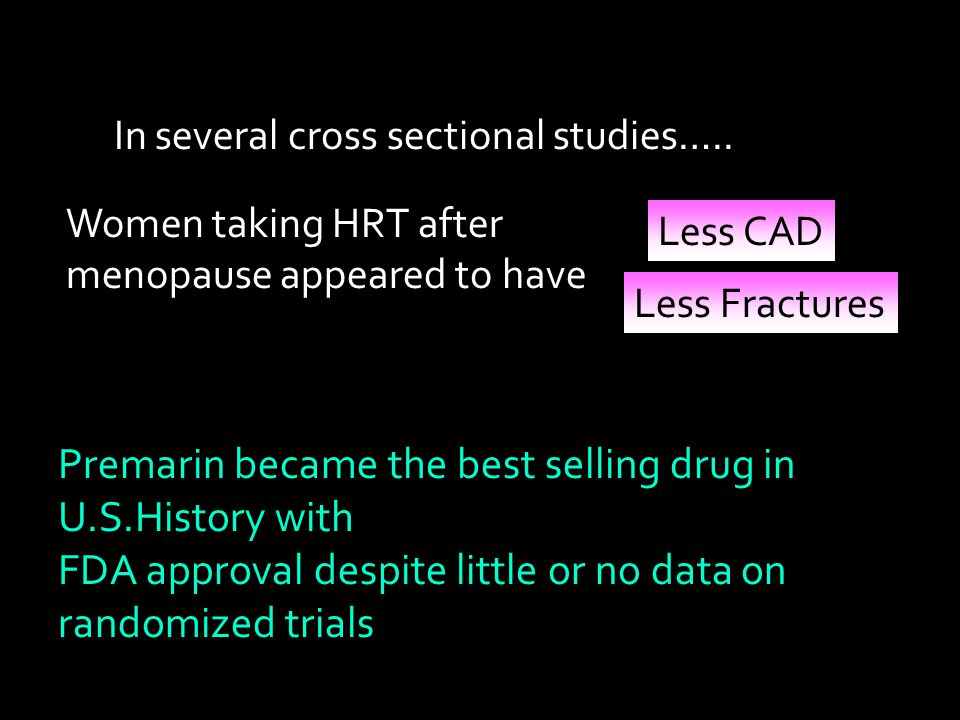 Long awaited KEEPS trial Results Presented in the North American Menopause Society in October 2012 No significant RISKS or BENEFITS regarding Breast cancer Uterine cancer MI or Stroke VTE Atherosclerosis progression O-CEE Premarin 0.45 mg Trans Dermal Estrogen Climera 50 mcg day Study not sufficiently powered to determine risks or benefits on clinical events