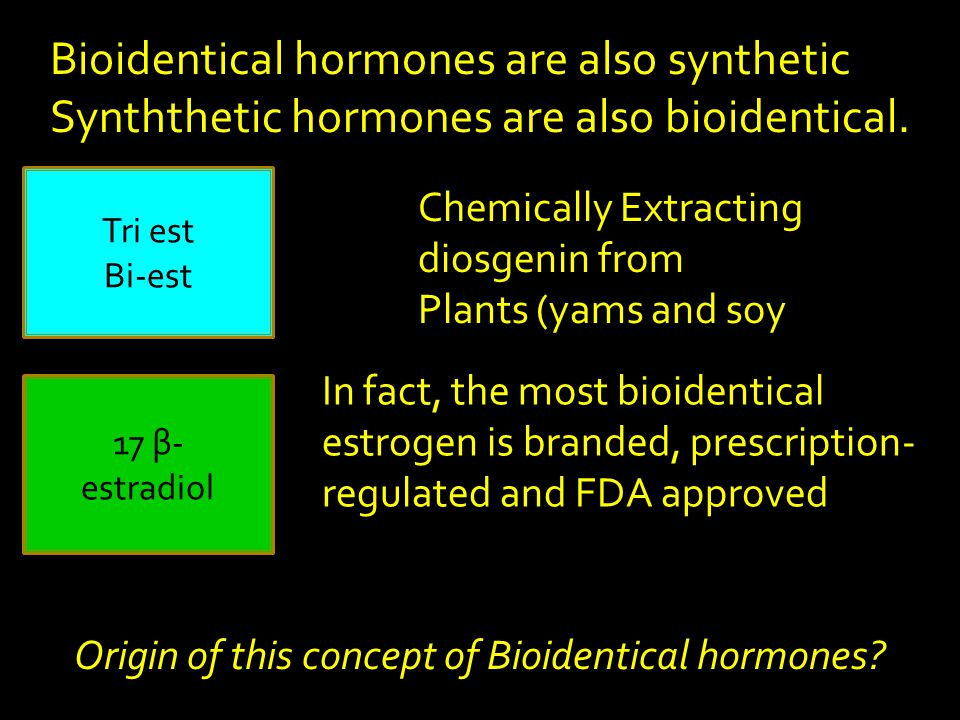 Bioidentical hormones are also synthetic Synththetic hormones are also bioidentical.