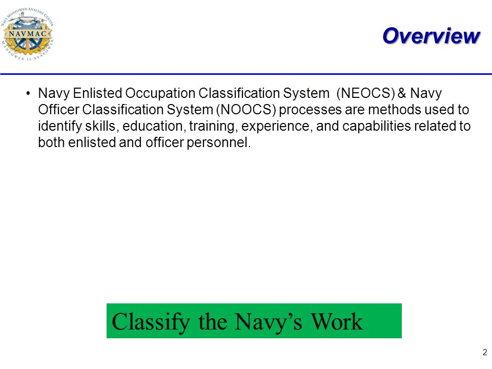 2 Overview Navy Enlisted Occupation Classification System (NEOCS) & Navy Officer Classification System (NOOCS) processes are methods used to identify