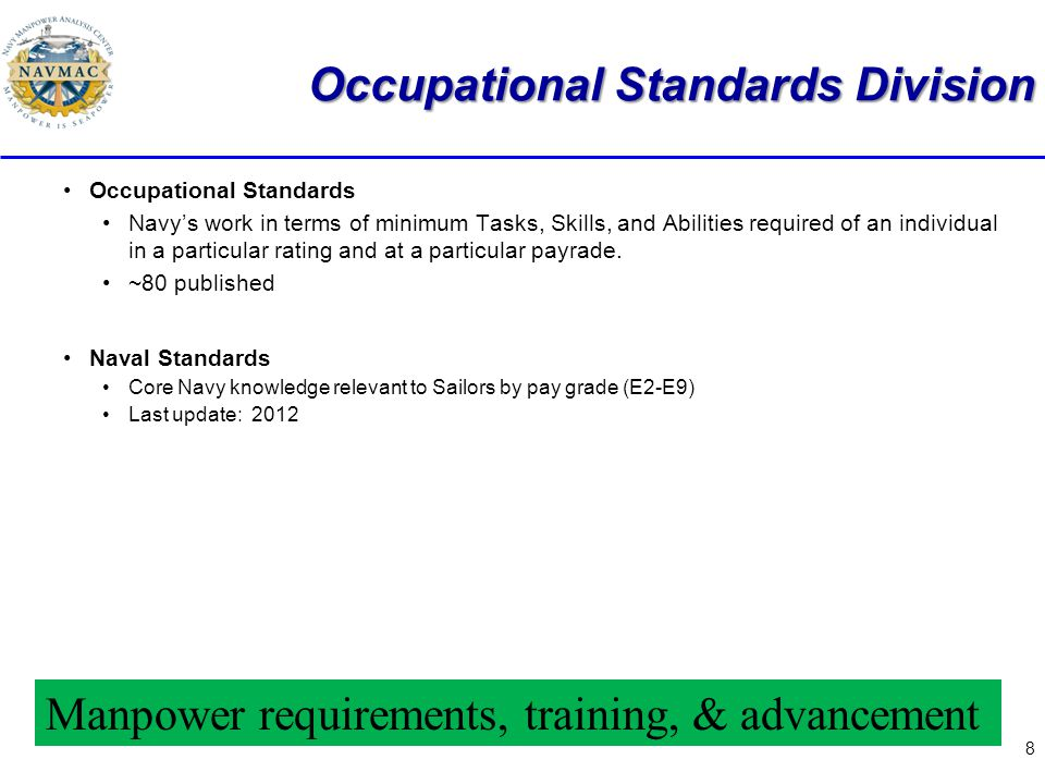 8 Occupational Standards Division Occupational Standards Navy's work in terms of minimum Tasks, Skills, and Abilities required of an individual in a p