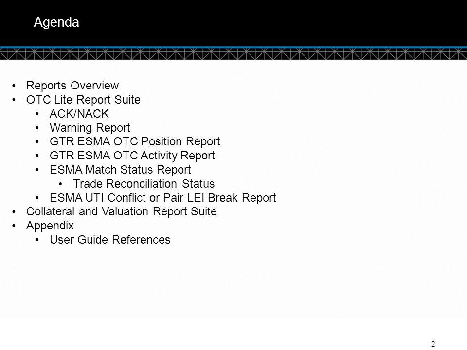 © DTCC 2 Agenda Reports Overview OTC Lite Report Suite ACK/NACK Warning Report GTR ESMA OTC Position Report GTR ESMA OTC Activity Report ESMA Match St