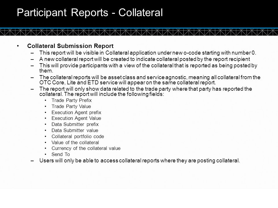 © DTCC Participant Reports - Collateral Collateral Submission Report –This report will be visible in Collateral application under new o-code starting