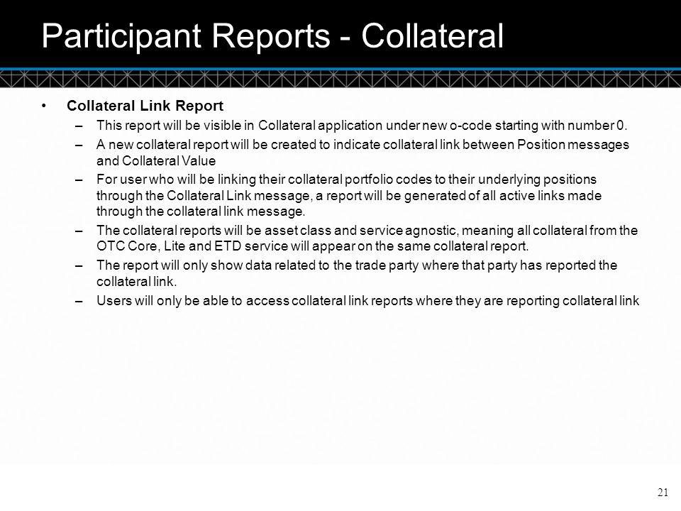 © DTCC Participant Reports - Collateral Collateral Link Report –This report will be visible in Collateral application under new o-code starting with n